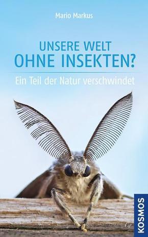 Unsere Welt ohne Insekten - Ein Teil der Natur verschwindet