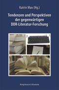 Tendenzen und Perspektiven der gegenwärtigen DDR-Literatur-Forschung