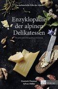 Das kulinarische Erbe der Alpen - Enzyklopädie der alpinen Delikatessen