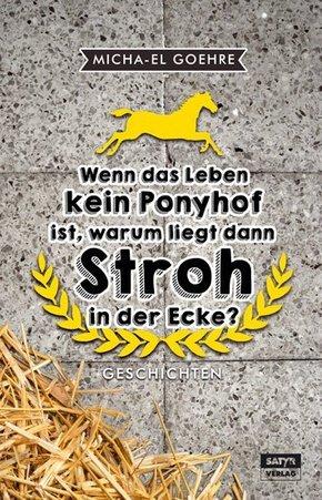 Wenn das Leben kein Ponyhof ist, warum liegt dann Stroh in der Ecke?