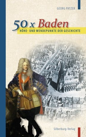 Höhe- und Wendepunkte der Geschichte: 50 x Baden