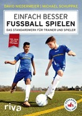 Einfach besser Fussball spielen - Das Standardwerk für Trainer und Spieler