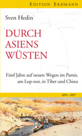 Durch Asiens Wüsten: Fünf Jahre auf neuen Wegen in Pamir, Lop-Nor, in Tibet und China 1893-1897