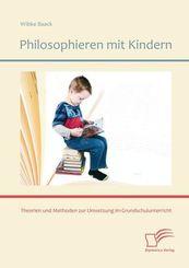 Philosophieren mit Kindern: Theorien und Methoden zur Umsetzung im Grundschulunterricht