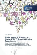 Social Media In Policing: A Study Of DFW Area City Police Departments