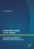 Fachkräftemangel in der Pflege: Darstellung eines Imagekonzepts, Personalbindungsstrategien und Maßnahmen zur Nachwuchsr
