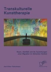 Transkulturelle Kunsttherapie: Der therapeutische Raum, Identität und die Auswirkungen einer Migration im psychologische