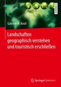 Landschaften geographisch verstehen und touristisch erschließen