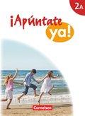 ¡Apúntate ya! - Differenzierende Schulformen: Schülerbuch; Bd.2A