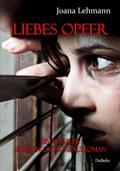 Liebes Opfer- Ein wahrer Stalking-Schicksalsroman