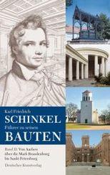 Karl Friedrich Schinkel. Führer zu seinen Bauten: Von Aachen über die Mark Brandenburg bis Sankt Petersburg; 2