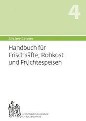 Bircher-Benner-Handbuch: Bircher-Benner Handbuch für Frischsäfte, Rohkost und Früchtespeisen; 4
