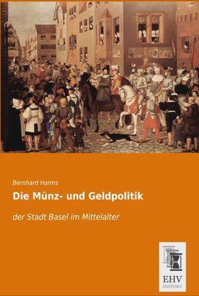 Die Münz- und Geldpolitik der Stadt Basel im Mittelalter