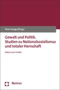 Gewalt und Politik. Studien zu Nationalsozialismus und totaler Herrschaft