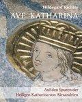 Ave Katharina - Auf den Spuren der Heiligen Katharina von Alexandrien