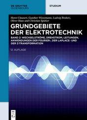Grundgebiete der Elektrotechnik: Wechselströme, Drehstrom, Leitungen, Anwendungen der Fourier-, der Laplace- und der Z-Transformation