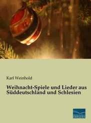 Weihnacht-Spiele und Lieder aus Süddeutschland und Schlesien