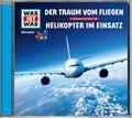 Der Traum vom Fliegen / Helikopter im Einsatz, 1 Audio-CD - Was ist was Hörspiele
