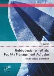 Gebäudesicherheit als Facility Management Aufgabe: Risiko versus Sicherheit