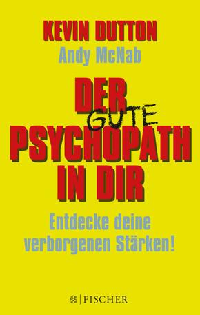 Der gute Psychopath in dir - Entdecke deine verborgenen Stärken!