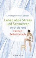Leben ohne Stress und Schmerzen durch die neue Faszien-Selbsttherapie