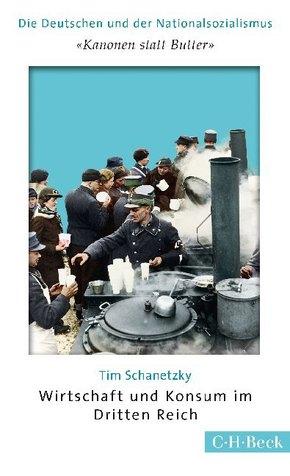 'Kanonen statt Butter'. Wirtschaft und Konsum im Dritten Reich