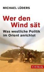 Wer den Wind sät - Was westliche Politik im Orient anrichtet