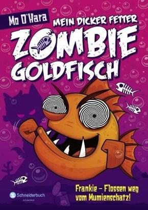Mein dicker fetter Zombie-Goldfisch - Frankie - Flossen weg vom Mumienschatz!