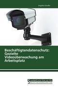 Beschäftigtendatenschutz: Gezielte Videoüberwachung am Arbeitsplatz