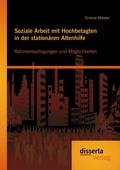 Soziale Arbeit mit Hochbetagten in der stationären Altenhilfe: Rahmenbedingungen und Möglichkeiten