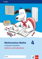 Meilensteine Mathe in kleinen Schritten: Addition und Subtraktion, 4. Schuljahr; Bd.4
