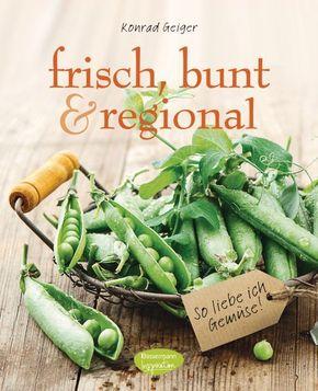 frisch, bunt & regional - So liebe ich Gemüse