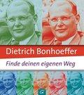 Dietrich Bonhoeffer: Finde deinen eigenen Weg