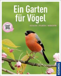 Ein Garten für Vögel - Gestalten, pflanzen, beobachten