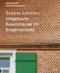 Belebte Substanz. Umgebaute Bauernhäuser im Bregenzerwald