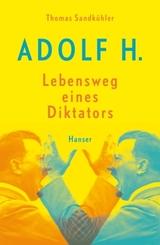 Adolf H. - Lebensweg eines Diktators