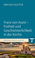 Franz von Assisi - Freiheit und Geschwisterlichkeit in der Kirche