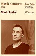 Musik-Konzepte, Neue Folge: Mark Andre; Bd.167