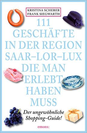 111 Geschäfte in der Region Saar-Lor-Lux, die man erlebt haben muss