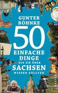50 einfache Dinge, die Sie über Sachsen wissen sollten