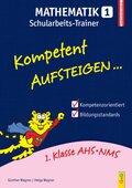 Kompetent Aufsteigen... Mathematik, Schularbeits-Trainer - Tl.1
