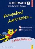 Kompetent Aufsteigen... Mathematik, Schularbeits-Trainer - Tl.2