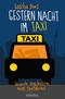 Gestern Nacht im Taxi - Skurille Geschichten eines Taxifahrers
