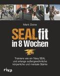 SEALfit in 8 Wochen - Trainiere wie ein Navy SEAL und erlange außergewöhnliche körperliche und mentale Stärke