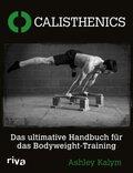 Calisthenics - Das ultimative Handbuch für das Bodyweight-Training