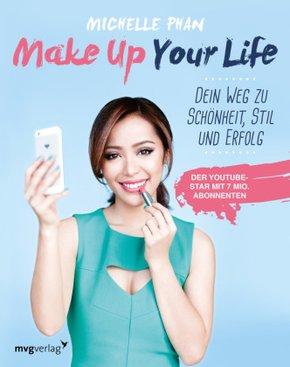 Make Up Your Life - Dein Weg zu Schönheit, Stil und Erfolg