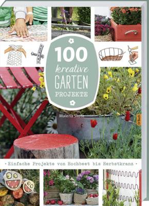 100 kreative Garten-Projekte