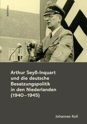 Arthur Seyß-Inquart und die deutsche Besatzungspolitik in den Niederlanden (1940-1945)