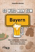 So wird man zum Bayern
