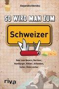 So wird man zum Schweizer